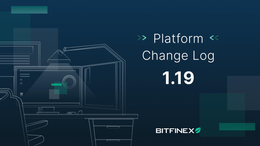 Change Log: Version 1.19 - Bitfinex blog