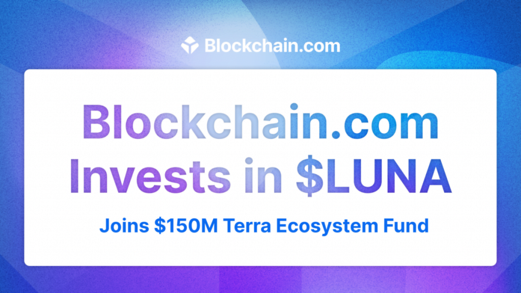 Blockchain.com Invests in $LUNA, Joins $150M Terra Ecosystem Fund   by Samuel Harrison   @blockchain   Aug, 2021