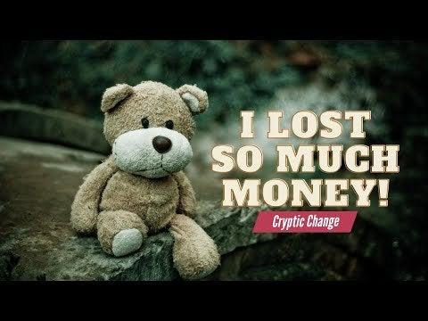 I've lost thousands on crypto : btc